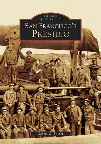 San Francisco's Presidio By Bowen, Robert W.